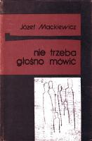 Mackiewicz Nie trzeba głośno mówić glosno mowic Wydawnictwo Baza 1990 k003979 Muzeum Wolnego Słowa www.m-ws.pl/muzeum/